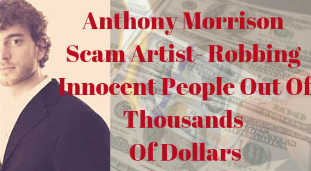 Anthony Morrison Scam Artist- Robbing Innocent People Out of Thousands of Dollars