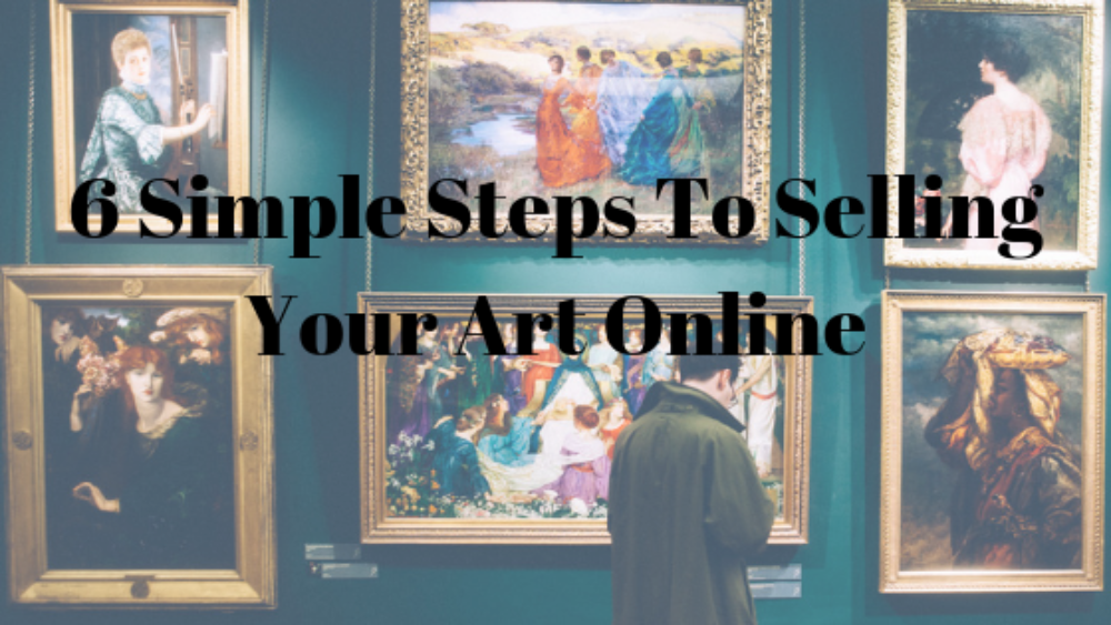 6 Simple Steps To Selling Your Art Online
