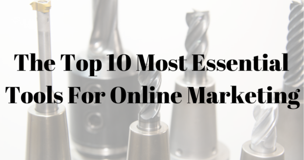 The Top 10 Most Essential Tools For Online Marketing