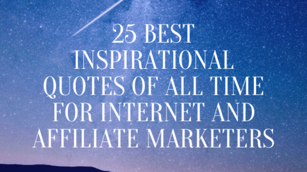 25 Best Inspirational Quotes Of All Time For Internet And Affiliate Marketers