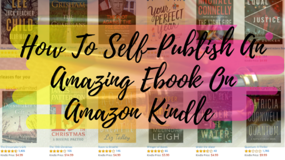 How To Self-Publish An Amazing Ebook On Amazon Kindle